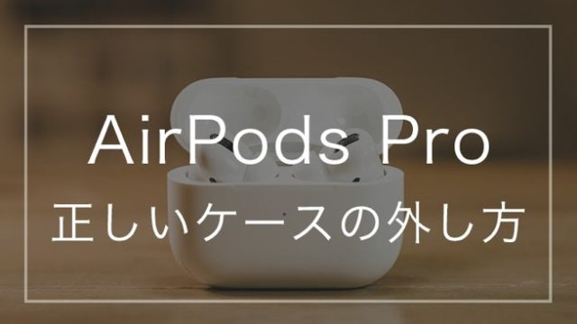 【簡単】AirPods proの正しいケースの外し方を紹介します